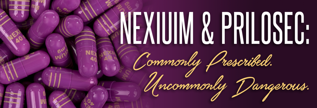 Nexium & Prilosec: Commonly Prescribed. Uncommonly Dangerous.